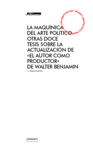 "The maquinics of political art. Another twelve theses on the actualization of Walter Benjamin´s ""The Author as Producer"""