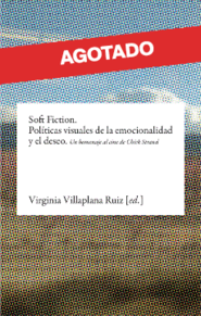 SOFT FICTION. POLÍTICAS VISUALES DE LA EMOCIONALIDAD, LA MEMORIA Y EL DESEO